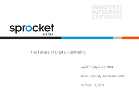 The Future of Digital Publishing AAMP Conference 2014 Kevin Kennedy and Shaun Mehr October 3, 2014.