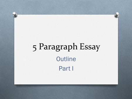5 Paragraph Essay Outline Part I. Paragraph 1: Introductory Paragraph Your introduction must include the following: O An opening statement Try to begin.