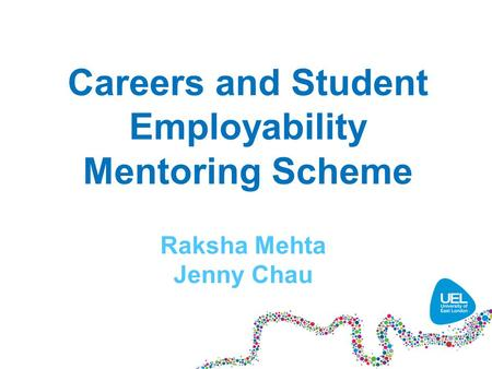 Careers and <strong>Student</strong> Employability Mentoring Scheme Raksha Mehta Jenny Chau.