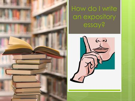 How do I write an expository essay?