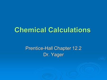 Chemical Calculations Prentice-Hall Chapter 12.2 Dr. Yager.