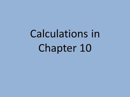 Calculations in Chapter 10. Molar Enthalpy of Fusion Used when melting or freezing = ___energy ____ mol of substance Can be arranged to find any of the.