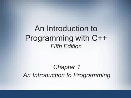 An Introduction to Programming with C++ Fifth Edition Chapter 1 An Introduction to Programming.