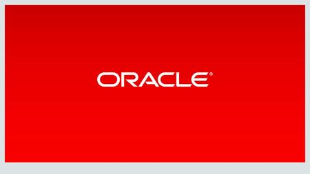 Copyright © 2014 Oracle and/or its affiliates. All rights reserved. WE ARE ALL PART OF THE REVOLUTION.