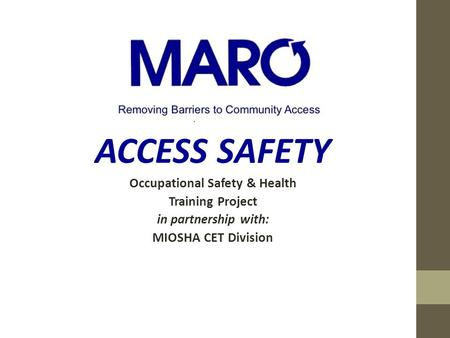 Presents ACCESS SAFETY Occupational Safety & Health Training Project in partnership with: MIOSHA CET Division.