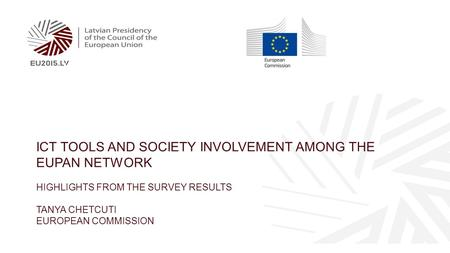 ICT TOOLS AND SOCIETY INVOLVEMENT AMONG THE EUPAN NETWORK HIGHLIGHTS FROM THE SURVEY RESULTS TANYA CHETCUTI EUROPEAN COMMISSION.