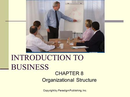 Copyright by Paradigm Publishing, Inc. INTRODUCTION TO BUSINESS CHAPTER 8 Organizational Structure.
