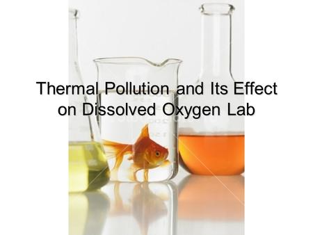 Thermal Pollution and Its Effect on Dissolved Oxygen Lab