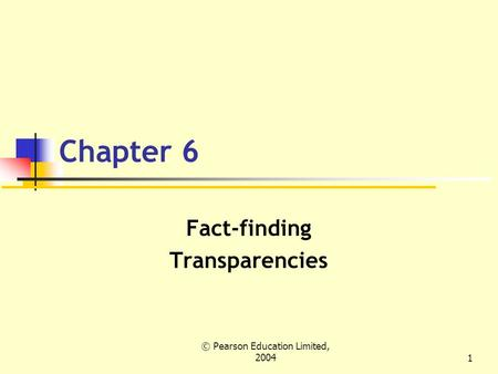 © Pearson Education Limited, 20041 Chapter 6 Fact-finding Transparencies.