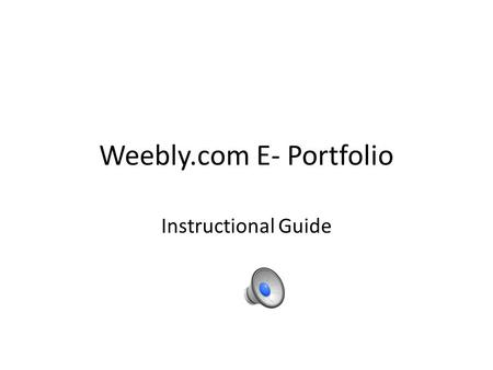 Weebly.com E- Portfolio Instructional Guide Step 1 Using Internet Explorer, go to www.weebly.com (Weebly, 2013) Created by Dr. K. Hodges 2.