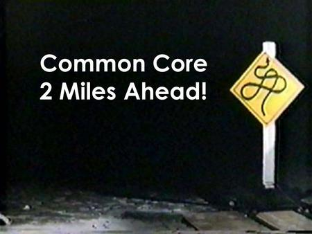 Common Core 2 Miles Ahead!. ACTIVITY As a team, create an graphic representation that shows the relationship between standards, assessments, results and.