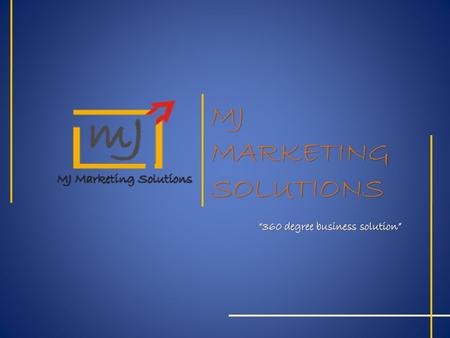 MJMARKETINGSOLUTIONS. MJ is a marketing consulting company focusing on PAN Indian Market. We are specialized for all segments and offer our clients.