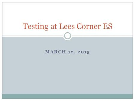 MARCH 12, 2015 Testing at Lees Corner ES. Still Online? Online Testing  Grade Level Common Assessments Mostly in grades 3-6  eCart Windows Grades 3-6.