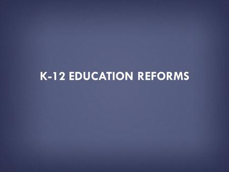 K-12 EDUCATION REFORMS. HOW TO USE THIS PRESENTATION DECK  This slide deck has been created by the U.S. Department of Education as a resource tool for.