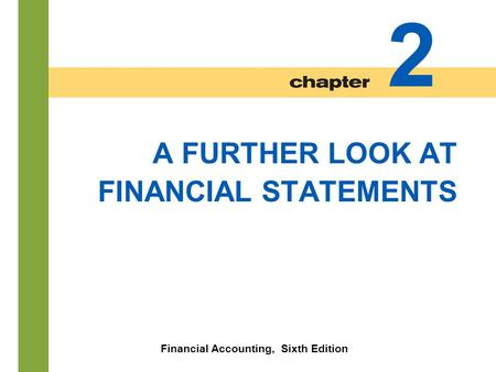 2-1 A FURTHER LOOK AT FINANCIAL STATEMENTS Financial Accounting, Sixth Edition 2.
