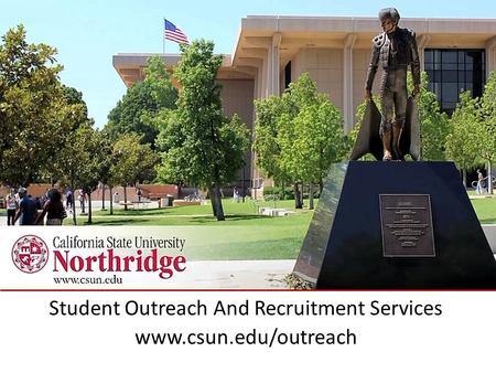 Student Outreach And Recruitment Services www.csun.edu/outreach.