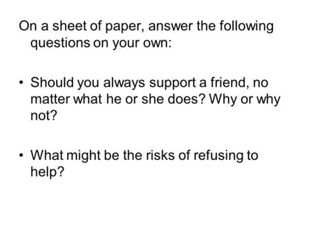 On a sheet of paper, answer the following questions on your own: