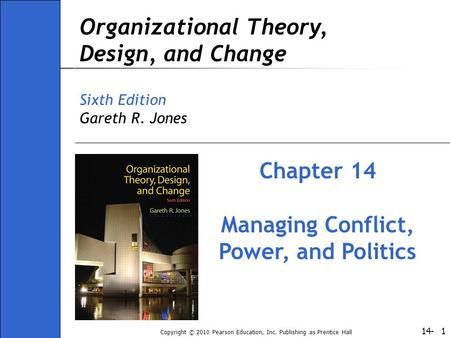 14- Copyright © 2010 Pearson Education, Inc. Publishing as Prentice Hall 1 Organizational Theory, Design, and Change Sixth Edition Gareth R. Jones Chapter.