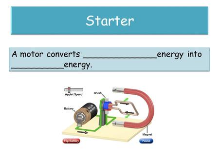 A motor converts ______________energy into __________energy. A motor converts ______________energy into __________energy.