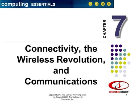 CHAPTER Copyright 2003 The McGraw-Hill Companies, Inc.Copyright 2003 The McGraw-Hill Companies, Inc. 1 Connectivity, the Wireless Revolution, and Communications.