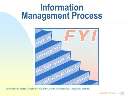 Jump to first page Information Management Process Information adapted from Prince William County Information Management Manual.