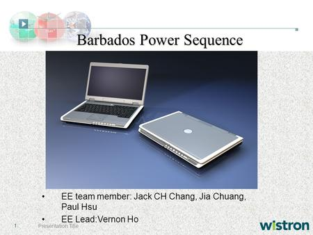 1Presentation Title Barbados Power Sequence EE team member: Jack CH Chang, Jia Chuang, Paul Hsu EE Lead:Vernon Ho.