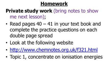Homework Private study work (bring notes to show me next lesson); Read pages 40 – 41 in your text book and complete the practice questions on each double.