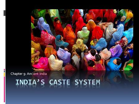 Chapter 9: Ancient India. The Aryan Migration: Setting the stage for Hinduism and caste.  Some time around 1900 B.C. the people of the Indus Valley began.