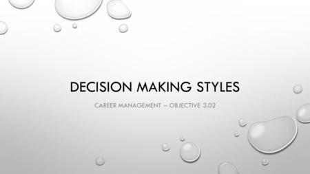 DECISION MAKING STYLES CAREER MANAGEMENT – OBJECTIVE 3.02.