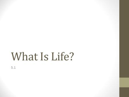 What Is Life? 5.1.