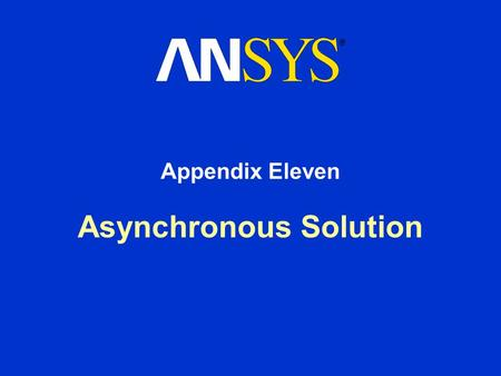 Asynchronous Solution Appendix Eleven. Training Manual Asynchronous Solution August 26, 2005 Inventory #002275 A11-2 Chapter Overview In this chapter,