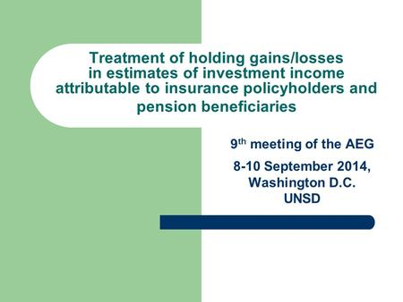 1 Treatment of holding gains/losses in estimates of investment income attributable to insurance policyholders and pension beneficiaries 9 th meeting of.