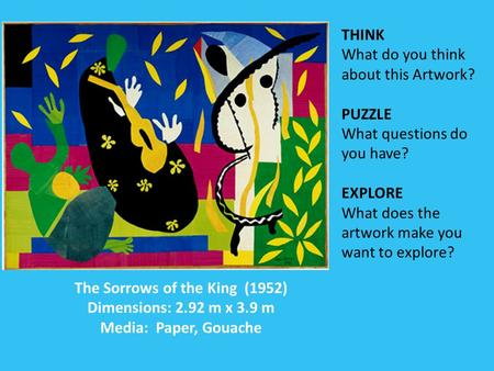 The Sorrows of the King (1952) Dimensions: 2.92 m x 3.9 m Media: Paper, Gouache THINK What do you think about this Artwork? PUZZLE What questions do you.