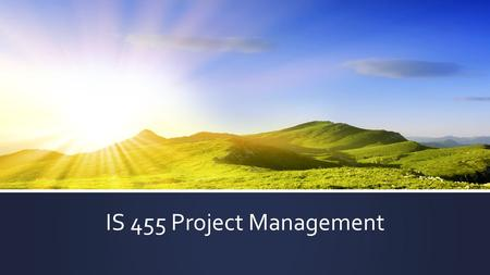 IS 455 Project Management. Who is a Project Manager? © 2015 TOM SULZER.