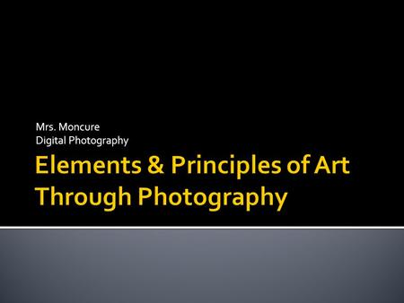 "Mrs. Moncure Digital Photography.  The ""building block"" of design.  All good design will have one or more of these elements; line, color, shape, form,"