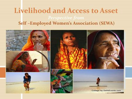 Livelihood and Access to Asset Perspective from Self –Employed Women's Association (SEWA)