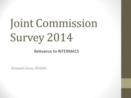 Joint Commission Survey 2014 Elizabeth Dunn, RN BSN Relevance to INTERMACS.