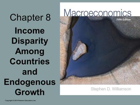 Chapter 8 Income Disparity Among Countries and Endogenous Growth Copyright © 2014 Pearson Education, Inc.