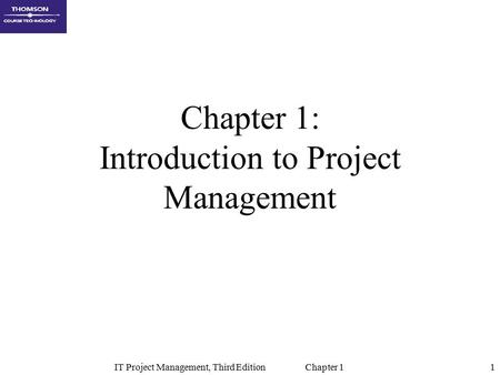 IT Project Management, Third Edition Chapter 11 Chapter 1: Introduction to Project Management.