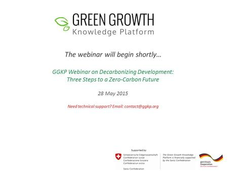 The webinar will begin shortly… GGKP Webinar on Decarbonizing Development: Three Steps to a Zero-Carbon Future 28 May 2015 Need technical support? Email: