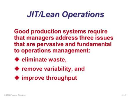 JIT/Lean Operations Good production systems require that managers address three issues that are pervasive and fundamental to operations management: eliminate.
