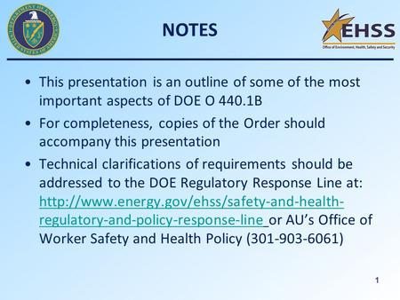 1 NOTES This presentation is an outline of some of the most important aspects of DOE O 440.1B For completeness, copies of the Order should accompany this.