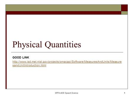 SPPA 4030 Speech Science1 Physical Quantities GOOD LINK  sandUnitIntroduction.html.