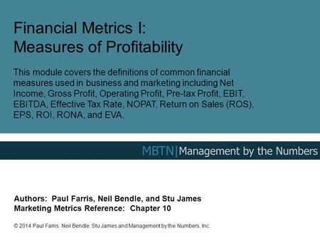 Financial Metrics I: Measures of Profitability This module covers the definitions of common financial measures used in business and marketing including.