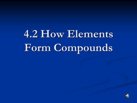 4.2 How Elements Form Compounds