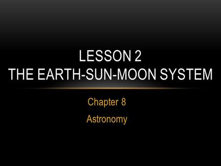 Lesson 2 The Earth-Sun-Moon System