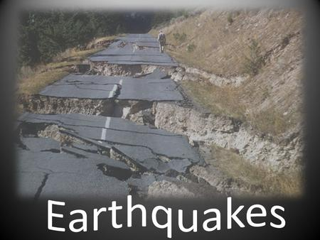 Earthquakes Earthquakes – series of shock waves traveling through the earth Elastic rebound – a movement (slippage) caused by rocks shifting to an unstressed.