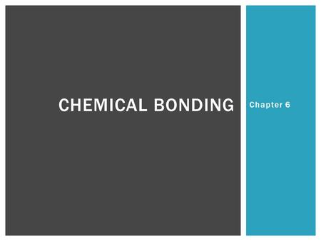 Chapter 6 CHEMICAL BONDING. WHAT IS ELECTRONEGATIVITY? WHY DOES IT MATTER?