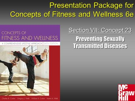 Presentation Package for Concepts of Fitness and Wellness 6e Section VII: Concept 23 Preventing Sexually Transmitted Diseases.