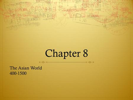 Chapter 8 The Asian World 400-1500.